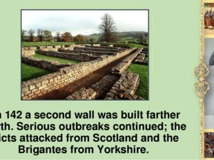 In 142 а second wall was built farther north. Serious outbreaks continued; t
