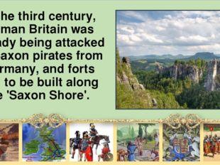 In the third century, Roman Britain was already being attacked by Saxon pirat