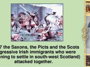 In 367 the Saxons, the Picts and the Scots (aggressive Irish immigrants who w
