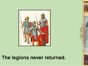 The legions never returned.