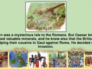 Britain was а mysterious isle to the Romans. But Caesar knew it contained val