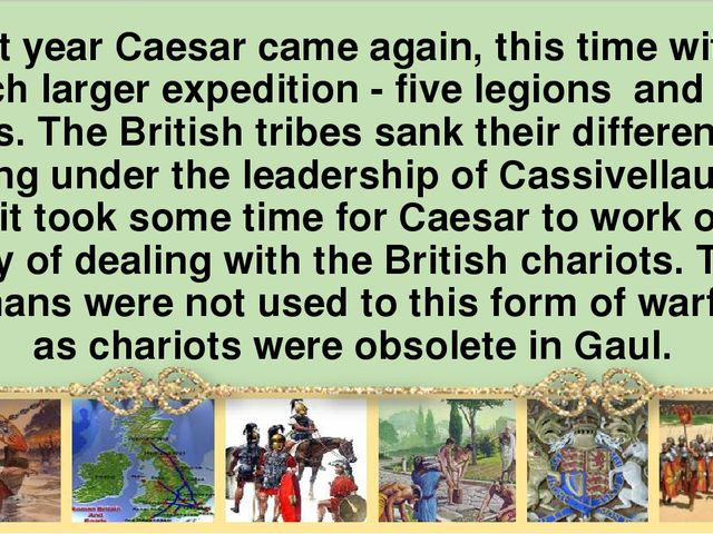 Next year Caesar came again, this time with а much larger expedition - five l...