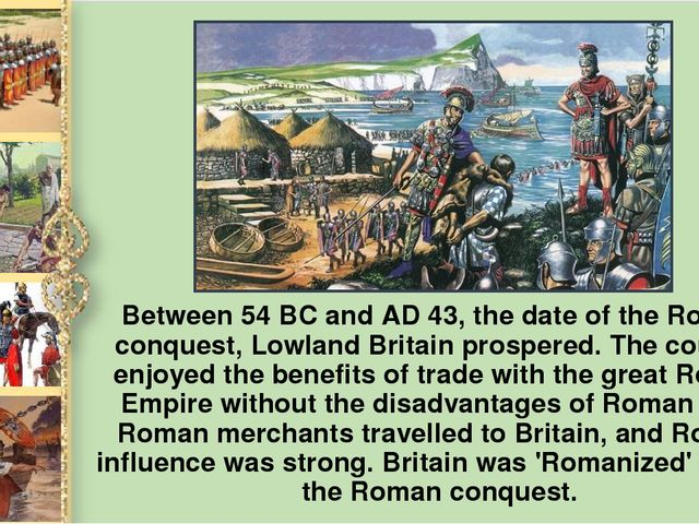 Between 54 BC and AD 43, the date of the Roman conquest, Lowland Britain pros...