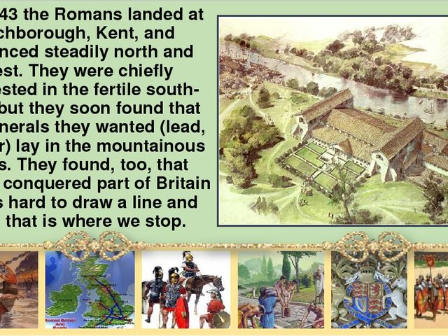 In AD 43 the Romans landed at Richborough, Kent, and advanced steadily north...