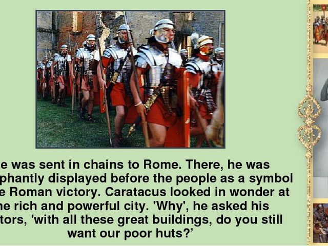 Не was sent in chains to Rome. There, he was triumphantly displayed before th...