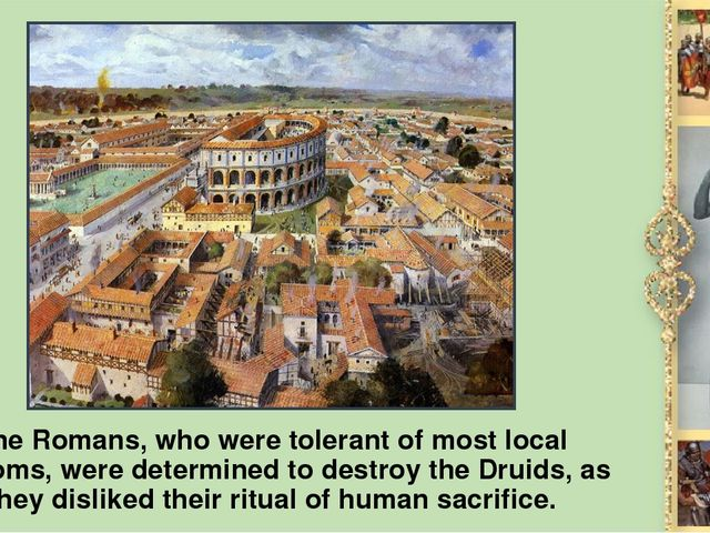 The Romans, who were tolerant of most local customs, were determined to destr...