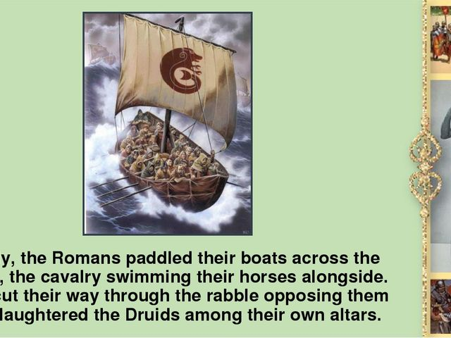 Grimly, the Romans paddled their boats across the straits, the cavalry swimmi...
