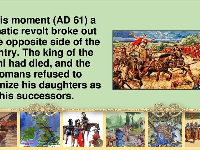 At this moment (AD 61) а dramatic revolt broke out on the opposite side of th...