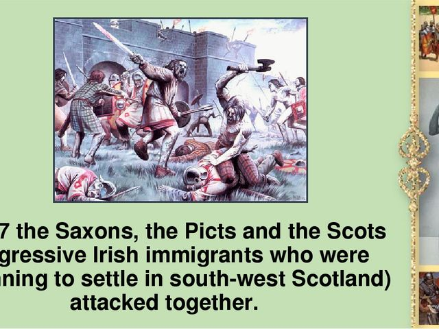 In 367 the Saxons, the Picts and the Scots (aggressive Irish immigrants who w...