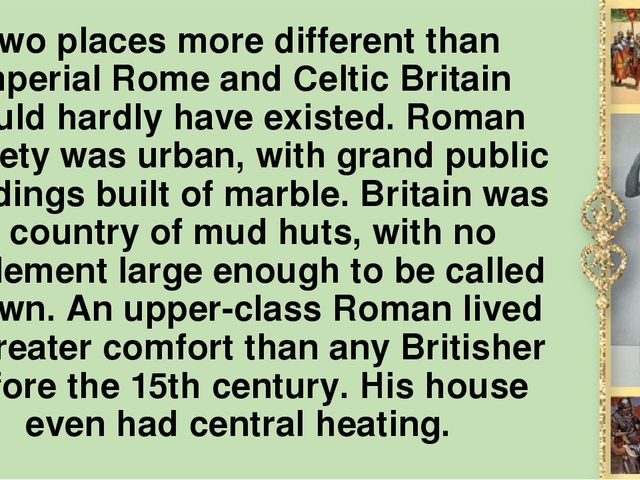 Two places more different than imperial Rome and Celtic Britain could hardly...
