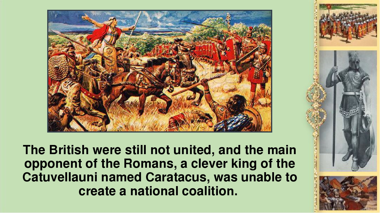 The British were still not united, and the main opponent of the Romans, а cle...