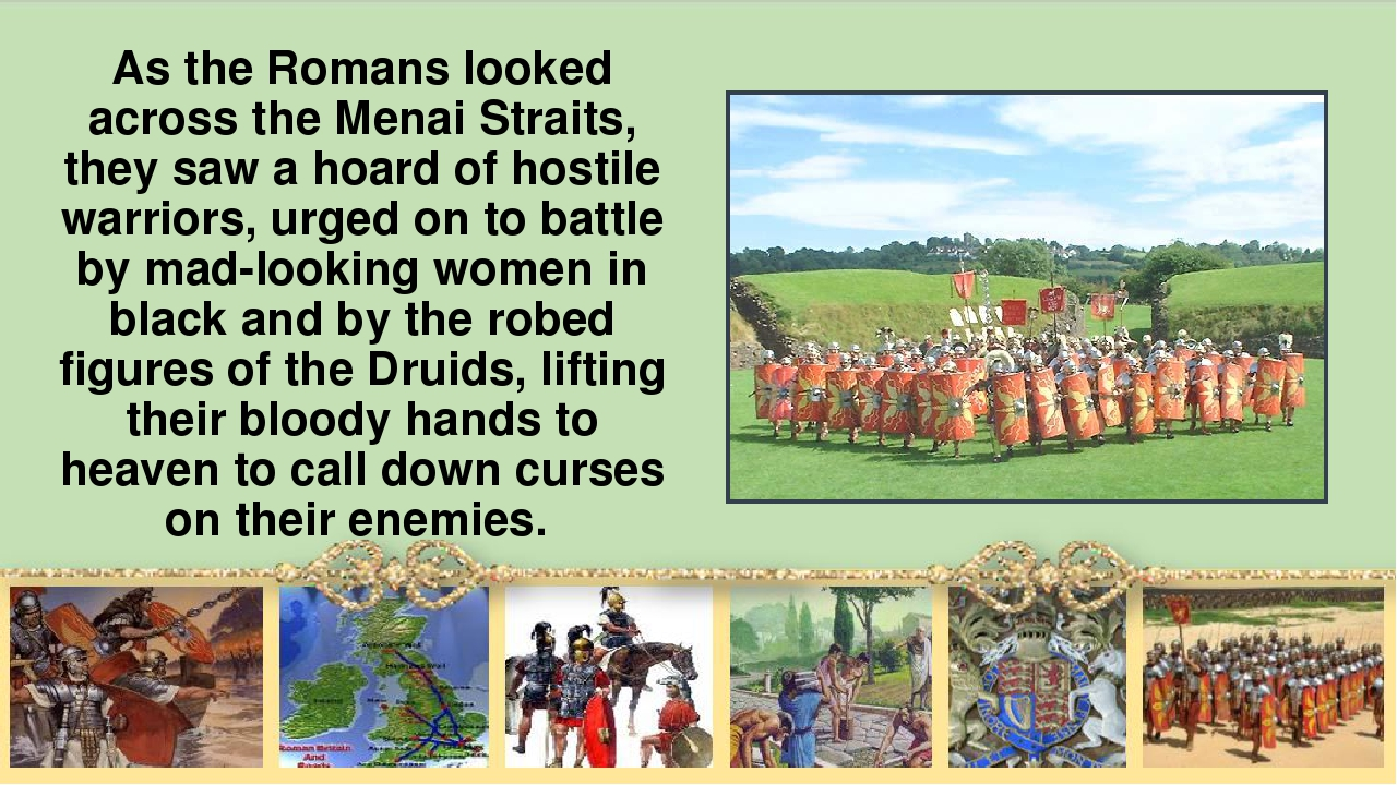 As the Romans looked across the Menai Straits, they saw а hoard of hostile wa...