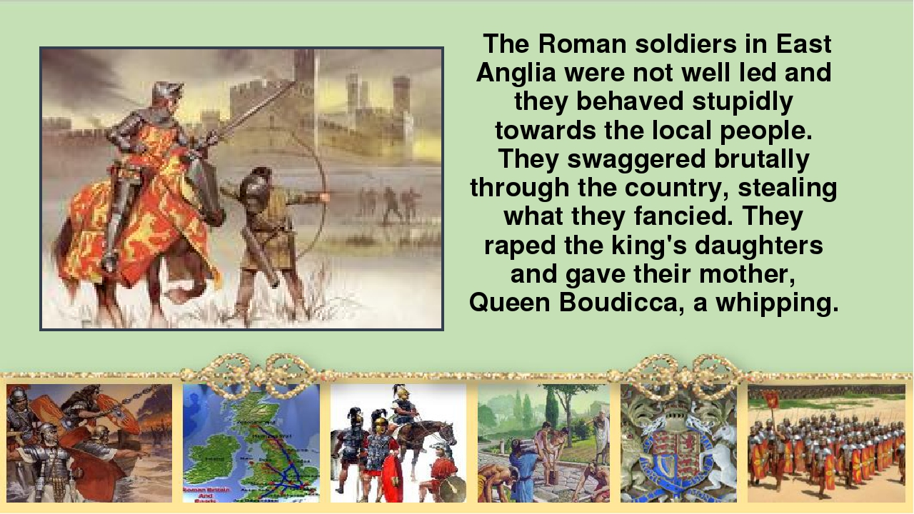 The Roman soldiers in East Anglia were not well led and they behaved stupidl...