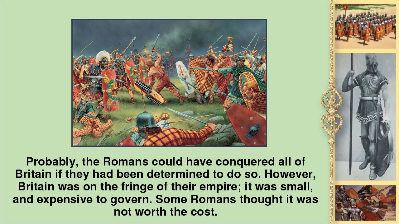 Probably, the Romans could have conquered all of Britain if they had been det...