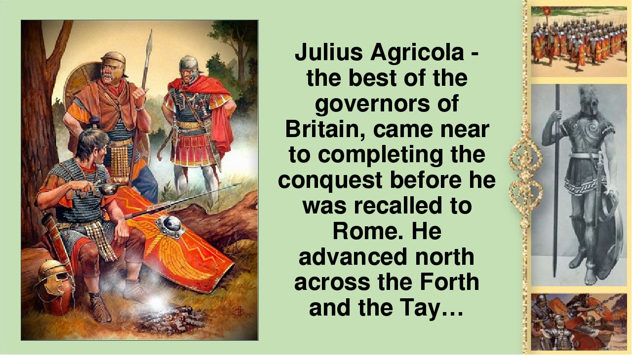 Julius Agricola - the best of the governors of Britain, came near to completi...