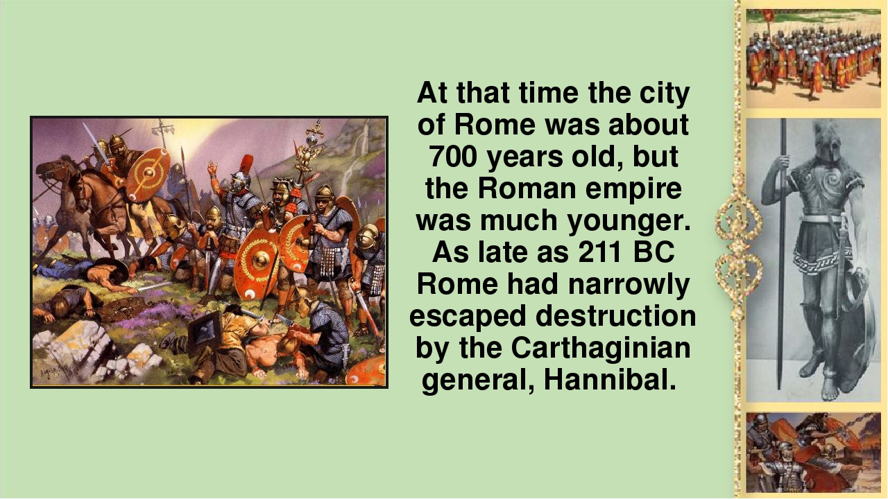 At that time the city of Rome was about 700 years old, but the Roman empire w...
