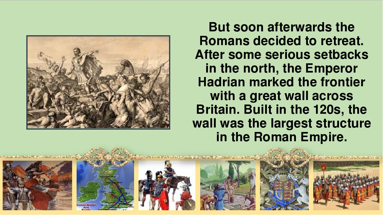 But soon afterwards the Romans decided to retreat. After some serious setback...