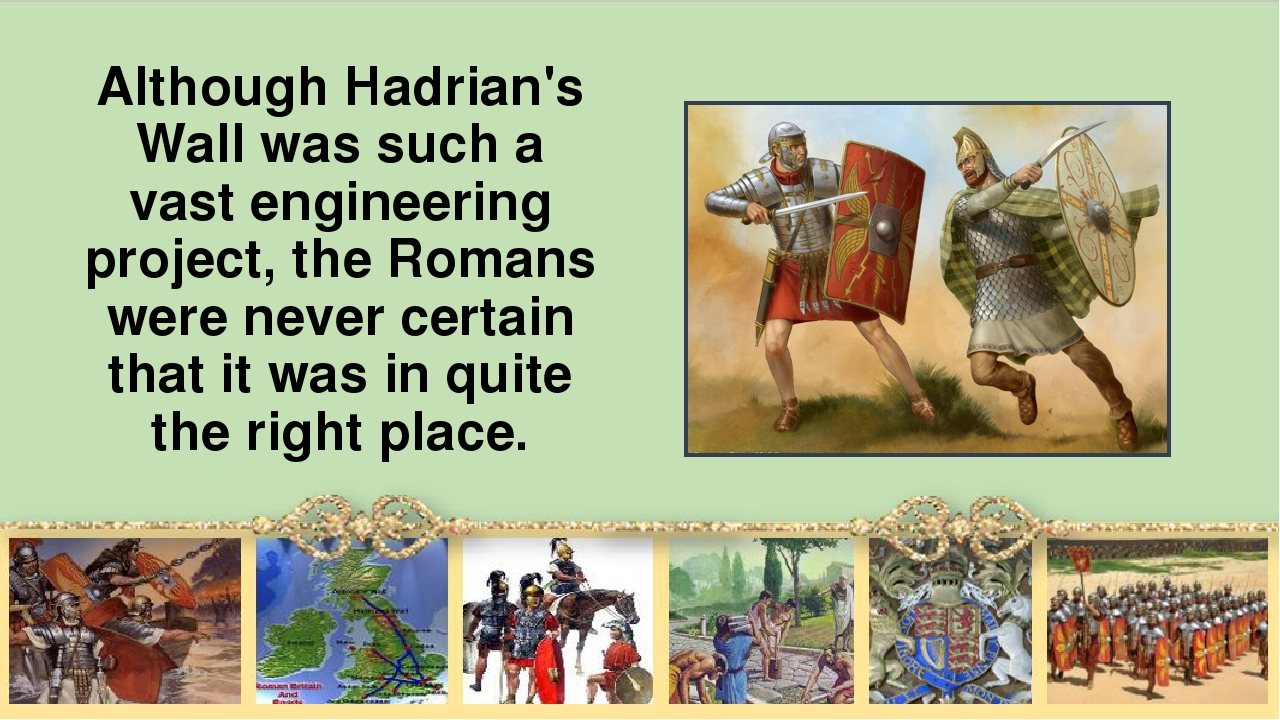 Although Hadrian's Wall was such а vast engineering project, the Romans were...