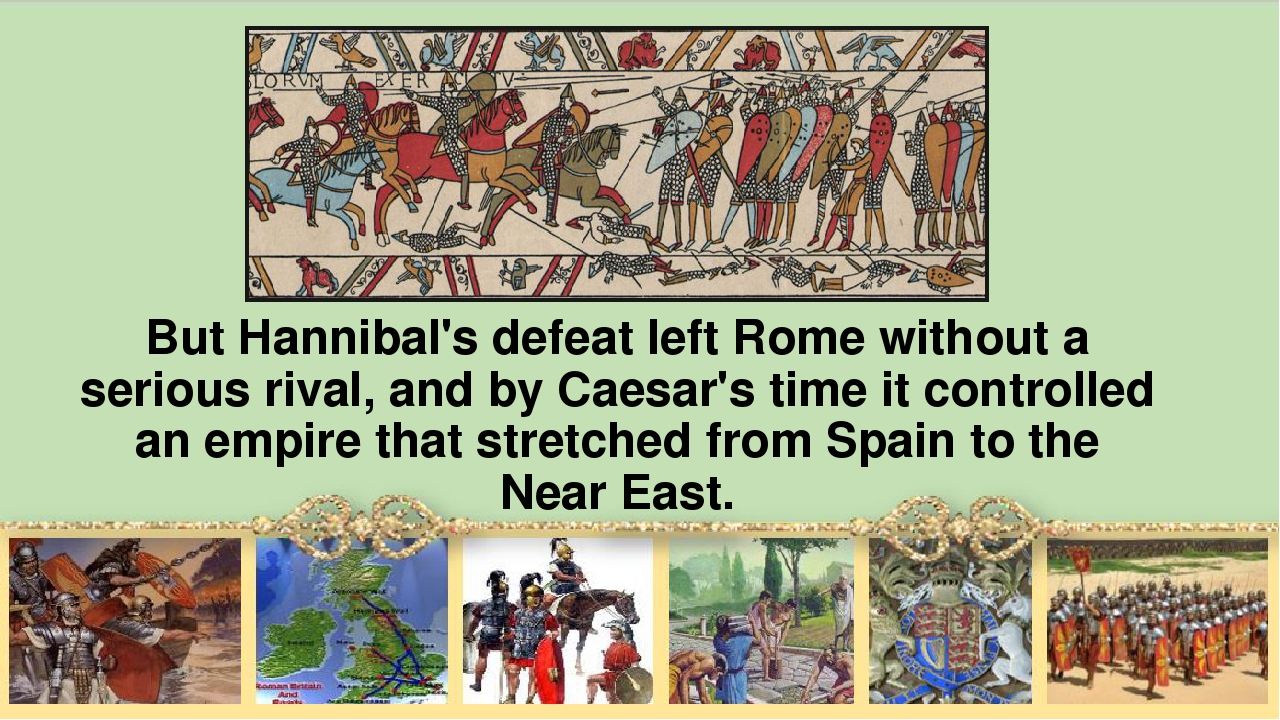 But Hannibal's defeat left Rome without а serious rival, and by Caesar's time...