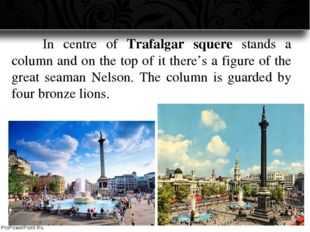 In centre of Trafalgar squere stands a column and on the top of it there's