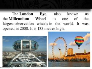 The London Eye, also known as the Millennium Wheel  is one of the largest o