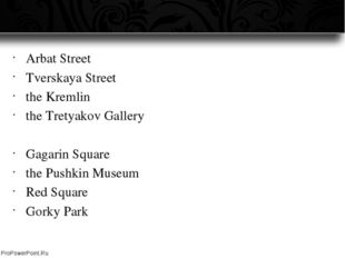 Arbat Street Tverskaya Street the Kremlin the Tretyakov Gallery Gagarin Squar