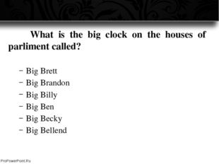 What is the big clock on the houses of parliment called? Big Brett Big Bran