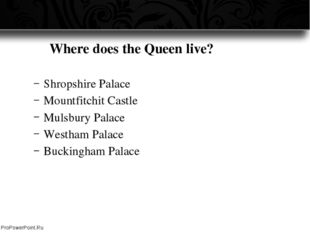 Where does the Queen live? Shropshire Palace Mountfitchit Castle Mulsbury P