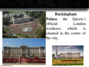 Buckingham Palace, the Queen's official London residence which is situated