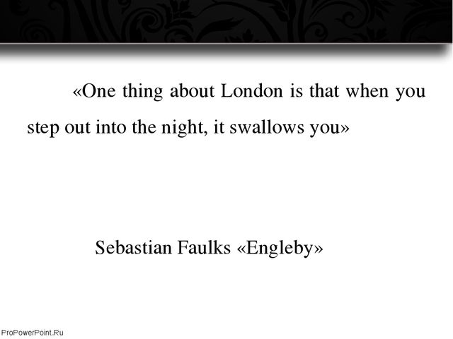 «One thing about London is that when you step out into the night, it swallo...
