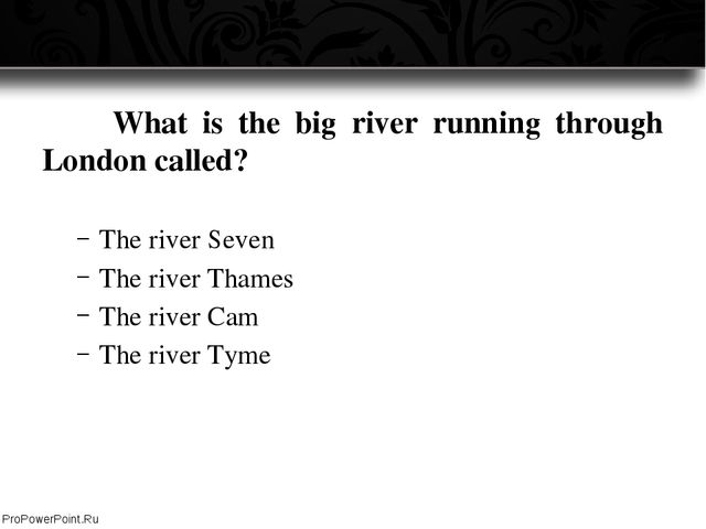 What is the big river running through London called? The river Seven The ri...