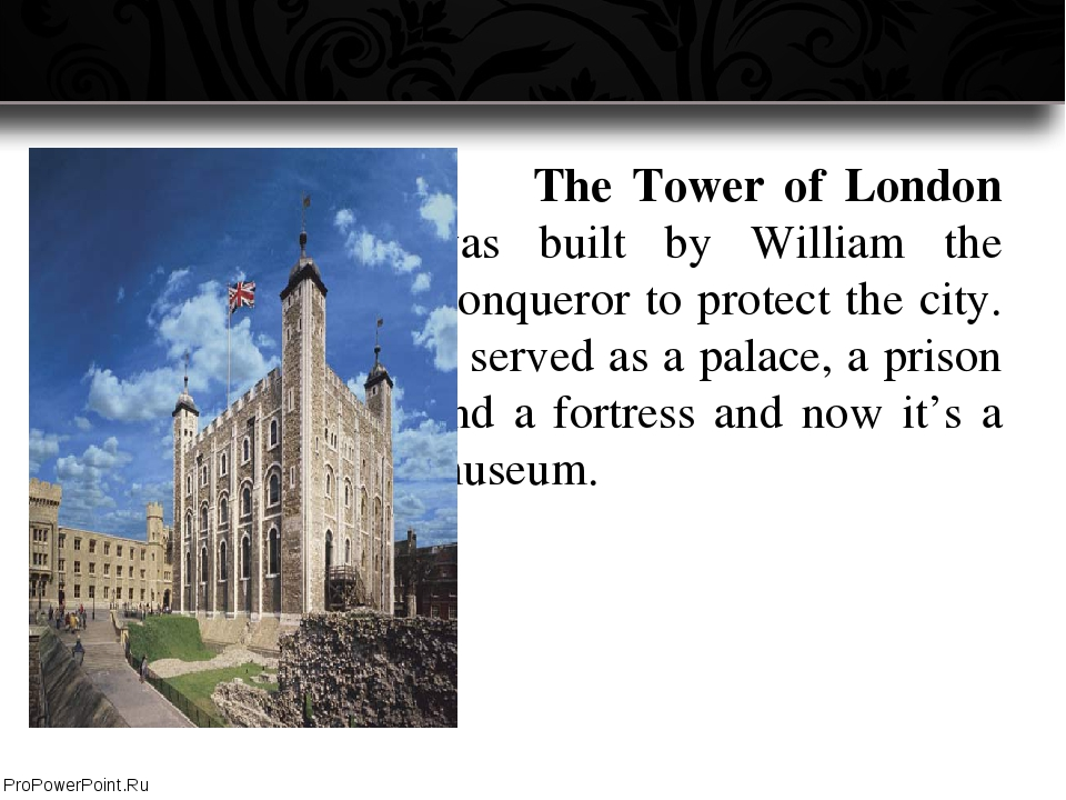 The Tower of London was built by William the Conqueror to protect the city....
