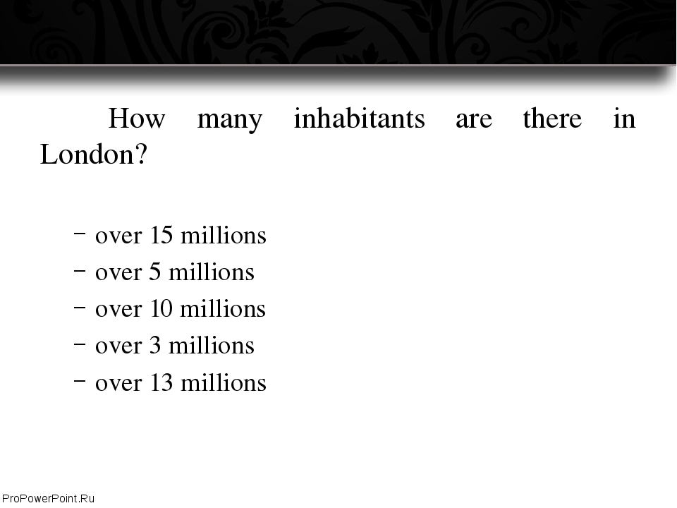 How many inhabitants are there in London? over 15 millions over 5 millions...