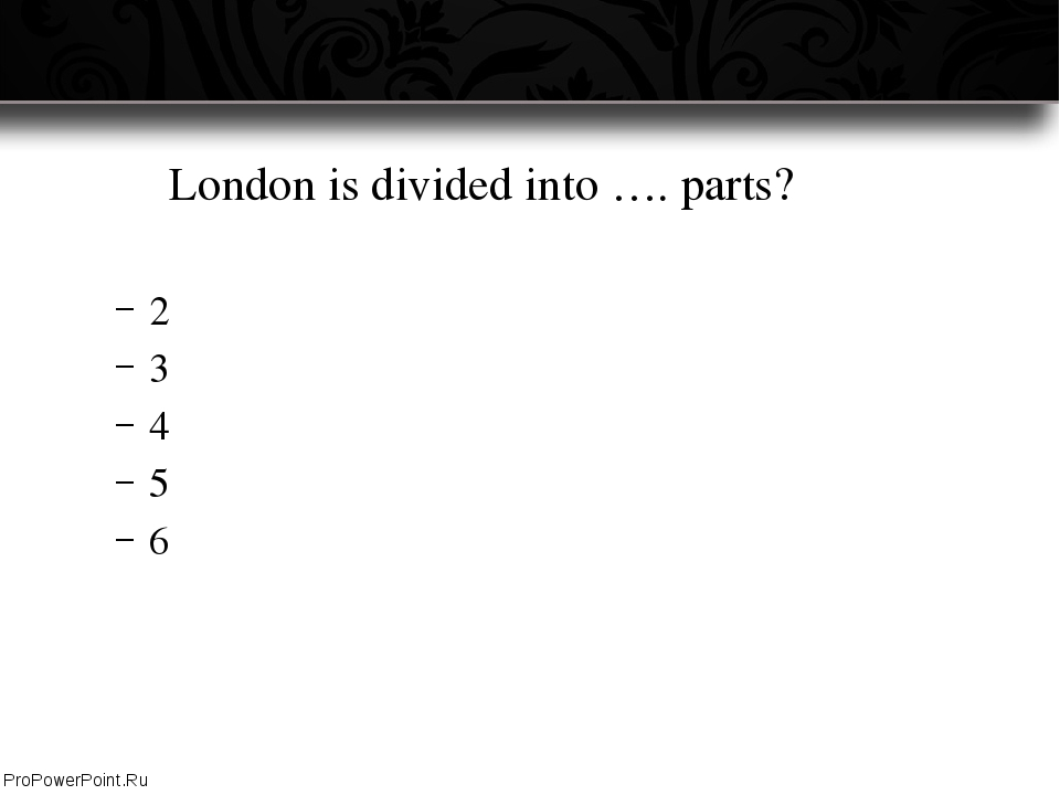 London is divided into …. parts? 2 3 4 5 6 ProPowerPoint.Ru