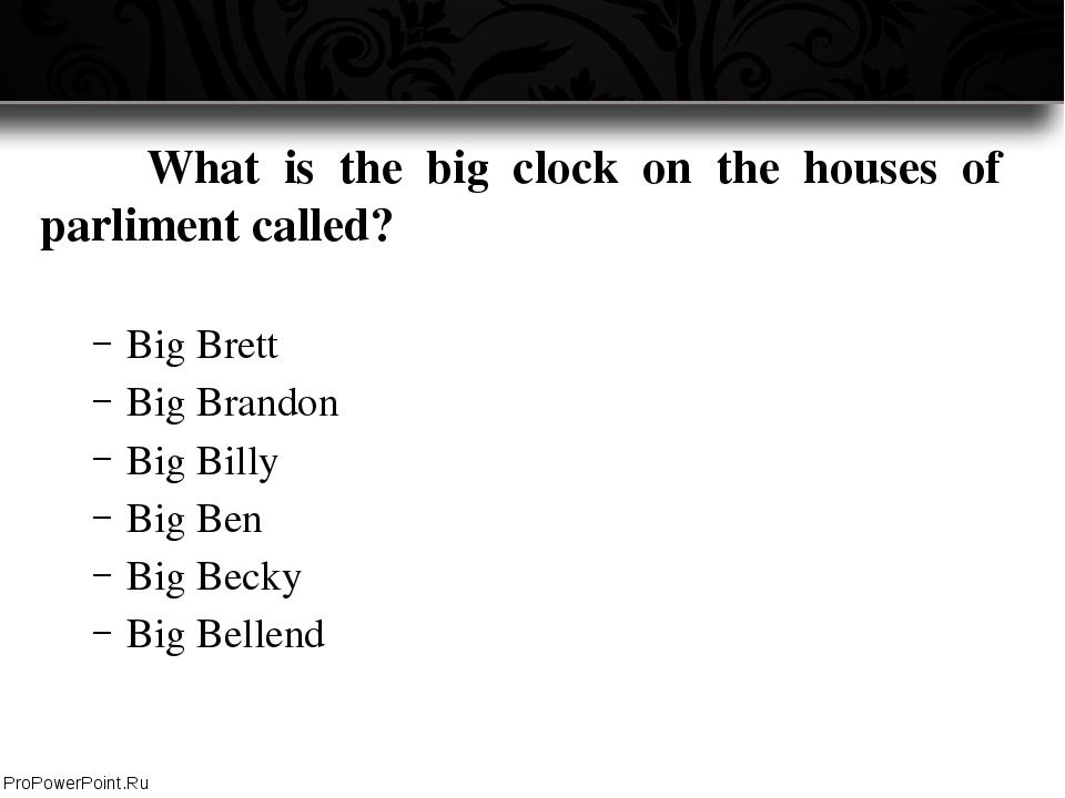 What is the big clock on the houses of parliment called? Big Brett Big Bran...