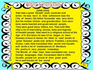 (1845-1904) Abai was a great Kazakh poet, musician and writer. He was born in