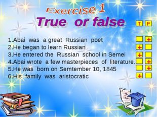 1.Abai was a great Russian poet 2.He began to learn Russian 3.He entered the