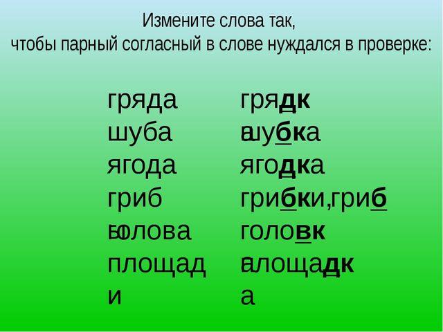 Измените слова так, чтобы парный согласный в слове нуждался в проверке: гряда...