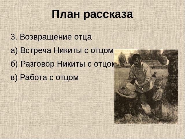 План рассказа 3. Возвращение отца а) Встреча Никиты с отцом б) Разговор Никит...