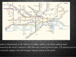 The London Underground, or theTubeas it is often called, is the oldest unde