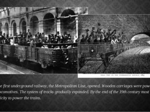 In 1863 the first underground railway, the Metropolitan Line, opened. Wooden