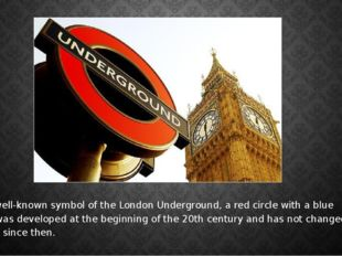 The well-known symbol of the London Underground, a red circle with a blue bar