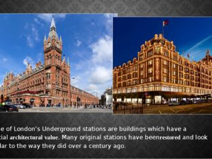 Some of London's Underground stations are buildings which have a specialarch