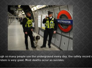 Although so many people use the underground every day, the safety record of t