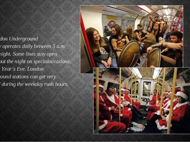 The London Underground normallyoperatesdaily between 5 a.m. and midnight. S...