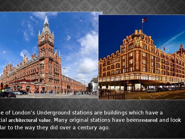 Some of London's Underground stations are buildings which have a specialarch...