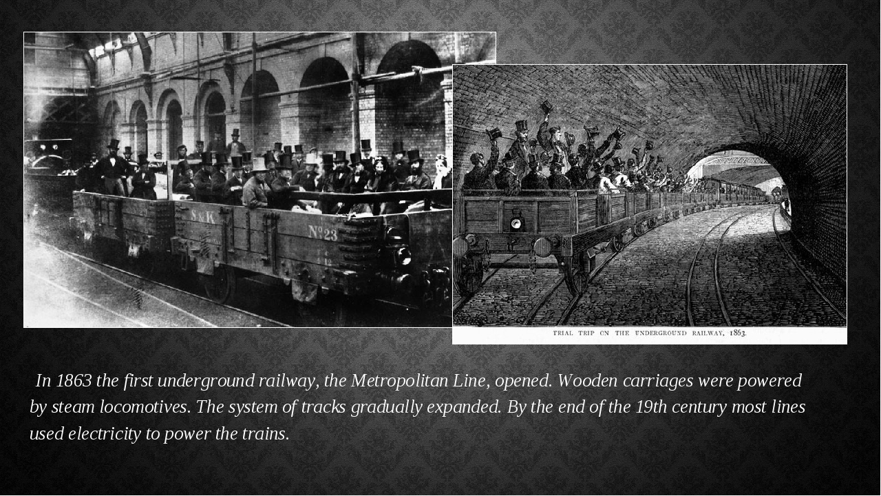 In 1863 the first underground railway, the Metropolitan Line, opened. Wooden...