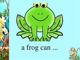 a frog can ...