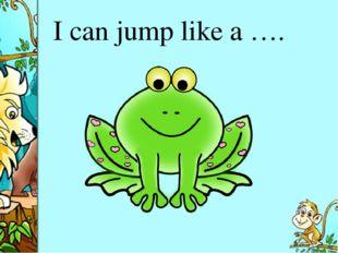 I can jump like a ….