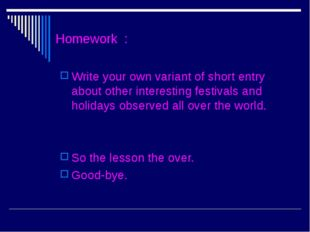 Homework : Write your own variant of short entry about other interesting fest